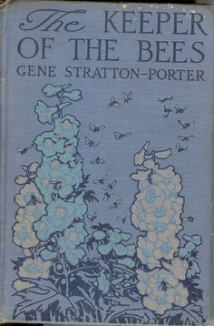 The Keeper Of The Bees . Gene Stratton-Porter c1925 . huffingtonpost.com. I've read this book over and over.  Made me fall in love with bees