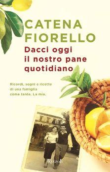 Dacci oggi il nostro pane quotidiano - Catena Fiorello - Libro - RIZZOLI