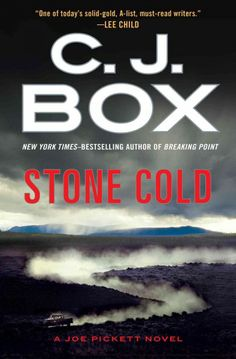 Stone Cold, by C.J. Box (14th Joe Pickett mystery) -- MARCH