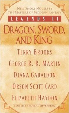 Legends II: Dragon, Sword, and King by Robert Silverberg, Orson Scott Card, Diana Gabaldon, George R. R. Martin, Terry Brooks