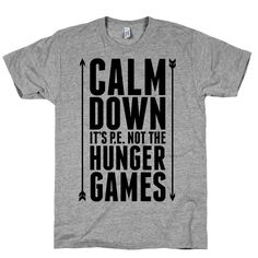 CALM DOWN. It's P.E. Not The Hunger Games | Activate Apparel | Workout Gear & Accessories