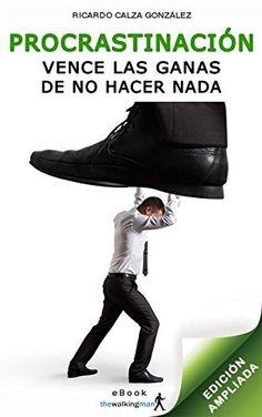 Procrastinación: Vence las ganas de no hacer nada (edición ampliada) de Ricardo Calza González, http://www.amazon.es/dp/B00PTA1MGC/ref=cm_sw_r_pi_dp_etnCub0KG7VDJ
