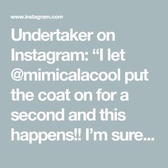"Undertaker on Instagram: ""I let @mimicalacool  put the coat on for a second and this happens!! I'm sure you guys can come up with some really good captions.....let's…"" Cool Captions, Undertaker, Let It Be, Shit Happens, Canning, Guys, Coat, Instagram, Sewing Coat"
