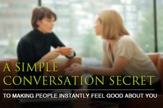A Simple Conversation Secret To Making People Instantly Feel Good About You