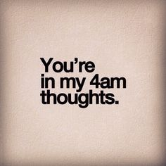 Youre in my 4am thoughts love love quotes quotes quote thoughts girl quotes sweet quotes 4am
