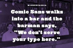 Down with Comic Sans.