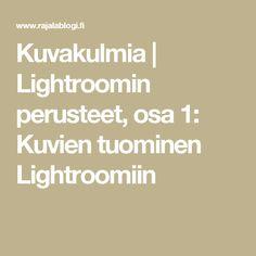 Kuvakulmia   Lightroomin perusteet, osa 1: Kuvien tuominen Lightroomiin
