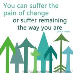 You Can Suffer The Pain of Change or Suffer Remaining The Way You Are ~Joyce Meyer Words Quotes, Wise Words, Me Quotes, Holy Quotes, Great Quotes, Quotes To Live By, Inspirational Quotes, Motivational Quotes, Joyce Meyer Quotes