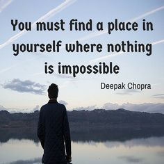 You must find a place in yourself where nothing is impossible #motivation #inspiration #quotes