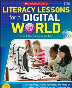 Literacy lessons for a digital world: Using blogs, wikis, podcasts, and more to meet the demands of the Common Core. (2014). by Jamie E. Diamond and Meg C. Gaier.