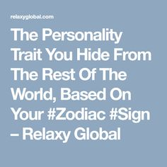 The Personality Trait You Hide From The Rest Of The World, Based On Your #Zodiac #Sign – Relaxy Global