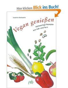 Vegan genießen: Vollwertige Rezepte aus nah und fern: Amazon.de: Suzanne Barkawitz: Bücher