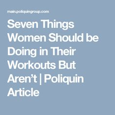 Seven Things Women Should be Doing in Their Workouts But Aren't | Poliquin Article