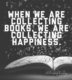When we are collecting books, we are collecting happiness.