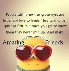 Funniest Minions brown and green eyes, friends. 。◕‿◕。 See my Despicable Me Minions pins https://www.pinterest.com/search/my_pins/?q=minions