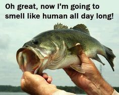 hahaha - Its funny, I am such a fishingdork - I love how my hands smell after I release a fish!