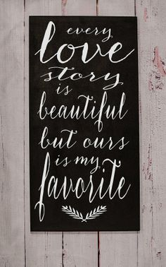 Every Love Story Is Beautiful But Ours Is My Favorite - Typography Word Art Sign - Your Choice of Color