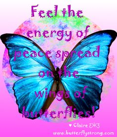 Feel the energy of peace spread on the  wings of butterflies! ♥ Claire ƸӜƷ Butterfly Strong Quotes