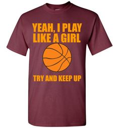 Yeah I Play Like a Girl Try and Keep Up Basketball Shirt By Tshirt Unicorn Each shirt is made to order using digital printing in the USA. Allow 3-5 days to print the order and get it shipped. This com