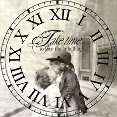 """clock face with """"Take the time to love the little things"""" http://www.aroundthefirepit.com"""