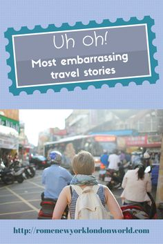 Uh oh! Most embarrassing travel stories http://romenewyorklondonworld.com/most-embarrassing-travel-stories/