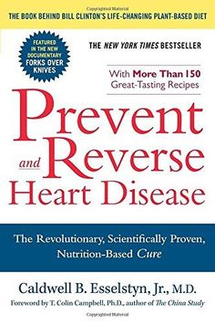 Prevent and Reverse Heart Disease: The Revolutionary Scientifically Proven Nutrition-Based Cure Reviews