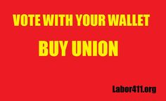 you can make a difference by buying union! Labor 411 makes it easy to support the middle class and keep good jobs here in the US!