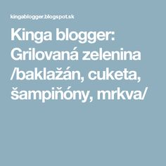 Kinga blogger: Grilovaná zelenina /baklažán, cuketa, šampiňóny, mrkva/ Food And Drink