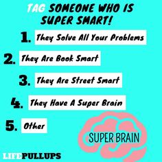 Who do you know who has a super brain??