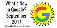 Control Alt Achieve: What's New in Google - September 2017