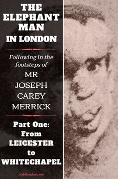 Part one in a two part series on the remarkable life of Joseph Carey Merrick- aka 'The Elephant Man'. This article traces Joseph's upbringing in Leicester and how, in his early he came to London's Whitechapel. Joseph Merrick, London History, Leicester, Elephant, Life, Elephants