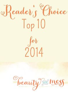Top 10 Posts from Beauty in the Mess for 2014. You have humbled and blessed me. Thank you. See what you chose as my top 10 posts.
