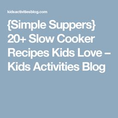 {Simple Suppers} 20+ Slow Cooker Recipes Kids Love – Kids Activities Blog