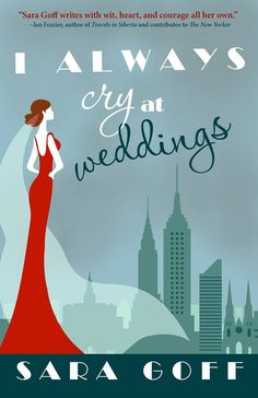 I Always Cry at Weddings by Sara Goff coming with WhiteFire Publishing in fall 2015.