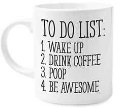 To Do List Wake Up Drink Coffee Poop Be Awesome Funny Quote Coffee Mug Motivational Mug Fun Mugs Funny Gift *** Check this awesome product by going to the link at the image.