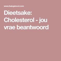 Dieetsake: Cholesterol - jou vrae beantwoord