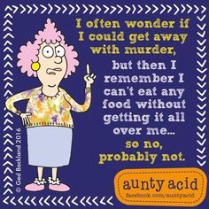#AuntyAcid I often wonder if I could get away with murder