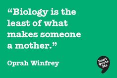 Biology is the least of what makes someone a mother. - Oprah Winfrey #quote