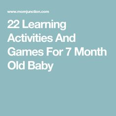 22 Learning Activities And Games For 7 Month Old Baby