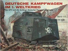 Amazon.fr - Deutsche Kampfwagen im 1. Weltkrieg. Der A7V und die Anfänge deutscher Panzerentwicklung. ( = Das Waffen- Arsenal, 112) . - - Livres