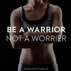 Be a Warrior, Not a Worrier :))