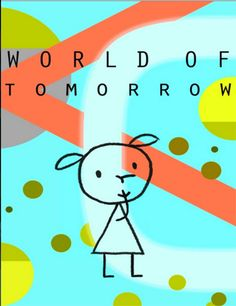 World of Tomorrow; Netflix; June 8, 2016