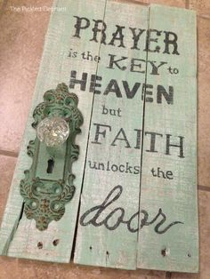 Prayer is the key to heaven but faith unlocks the door. Door knob on pallet wood…