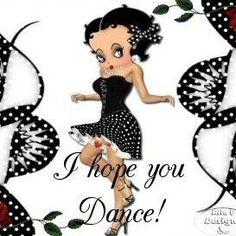 I HOPE YOU CAN DANCE? ...BETTY BOOP