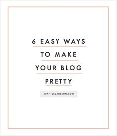 6 Easy Ways To Make Your Blog Pretty