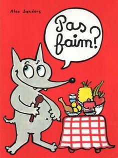 Pas faim ? d'Alex Sanders  Le petit loup n'a pas faim... Pourquoi ? Car il a mangé un enfant qui n'était pas sage !