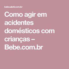 Como agir em acidentes domésticos com crianças – Bebe.com.br
