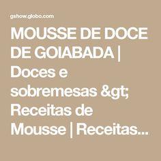 MOUSSE DE DOCE DE GOIABADA | Doces e sobremesas > Receitas de Mousse | Receitas Gshow
