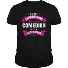 Im Not Superwoman But Im A Comedian So Close Enough.  Guys Tee Hoodie Sweat Shirt Ladies Tee Guys V-Neck Ladies V-Neck Unisex Tank Top Unisex Longsleeve Tee Black Comedian T Shirts Stand Up Comedian T Shirts The Comedian T Shirt Watchmen Comedian T-shirt