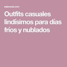 Outfits casuales lindísimos para días fríos y nublados